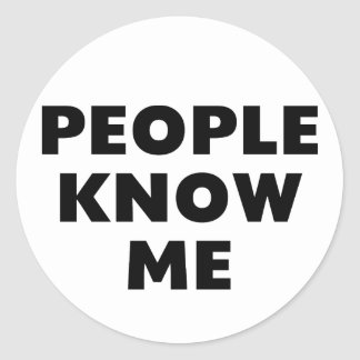 People Know Me Classic Round Sticker