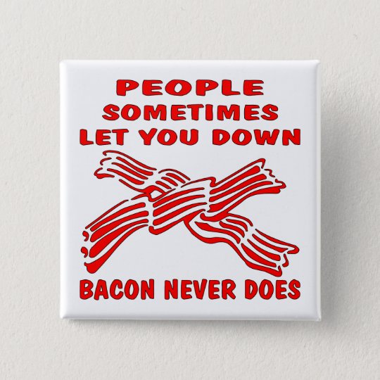People Let You Down Bacon Never Does Button