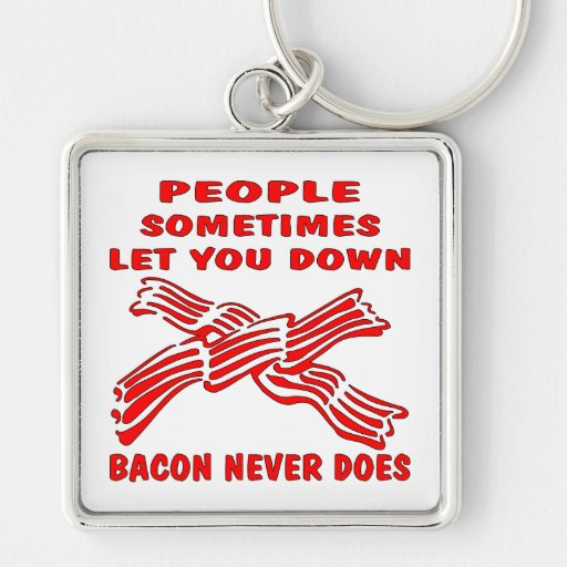 People Let You Down Bacon Never Does Silver-Colored Square Keychain