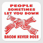 People Let You Down Bacon Never Does Square Stickers