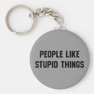 People Like Stupid Things Keychain