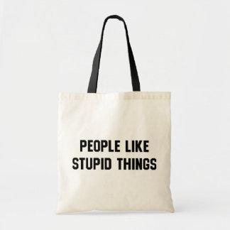People Like Stupid Things Tote Bag