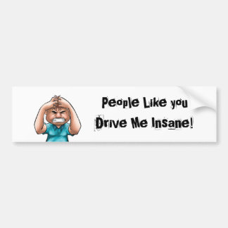 People Like you Drive Me Insane! Bumper Sticker