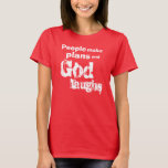 People make plans and God laughs T-Shirt