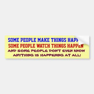 PEOPLE MAKE THINGS HAPPEN joke bumpersticker Car Bumper Sticker