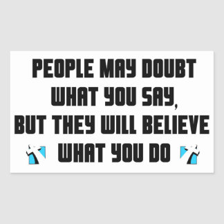 People may doubt what you say christian gift rectangular sticker