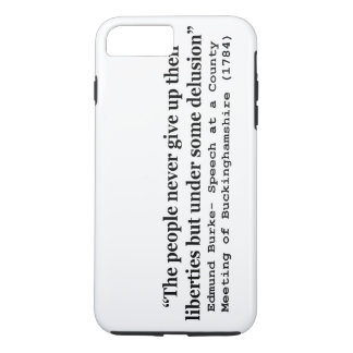 People Never Give Up Their Liberties Edmund Burke iPhone 7 Plus Case
