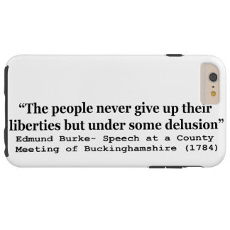 People Never Give Up Their Liberties Edmund Burke Tough iPhone 6 Plus Case