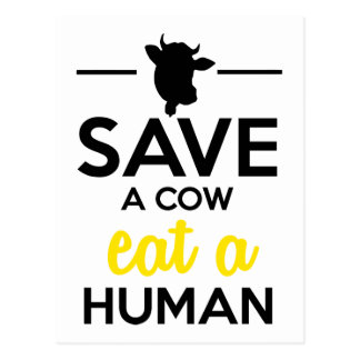 People & Pets - Save a cow eat a human Postcard