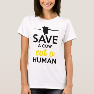 People & Pets - Save a cow eat a human T-Shirt