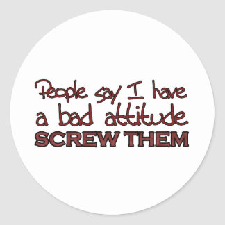 People say I have a bad attitude Stickers