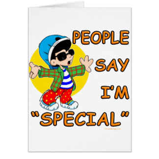 People Say I m Special Greeting Cards