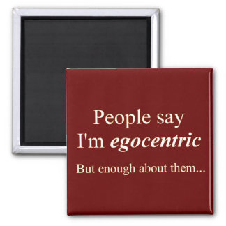 'People say I'm egocentric...' 2 Inch Square Magnet