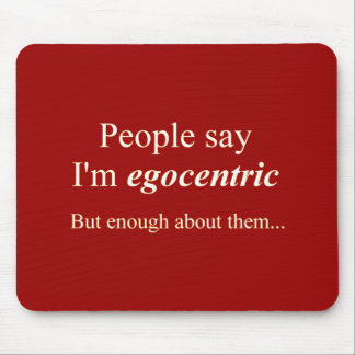'People say I'm egocentric...' Mouse Pad