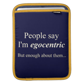 'People say I'm egocentric...' Sleeve For iPads