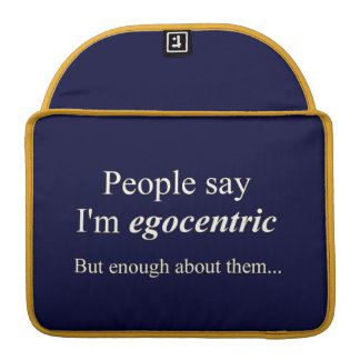 'People say I'm egocentric...' Sleeve For MacBook Pro