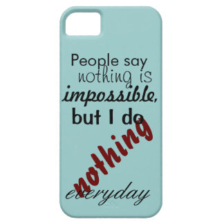 People say nothing is impossible iPhone SE/5/5s case