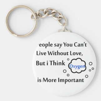 People say you can't live without love, but I Keychain