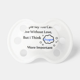 People say you can't live without love, but I Pacifier