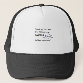 People say you can't live without love, but I Trucker Hat