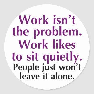 People should leave work alone classic round sticker