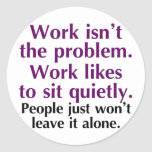People should leave work alone stickers