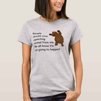 People  should stop  expecting normal from me. T-Shirt