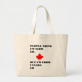 People think I'm slow eh Large Tote Bag