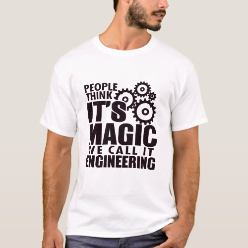 People Think Its Magic But We Call It Engineering T_Shirt