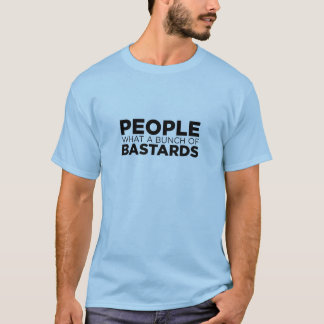 People what a bunch of bastards T-Shirt