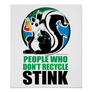 People Who Don't Recycle Stink Poster