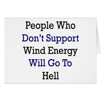 People Who Don't Support Wind Energy Will Go To He Cards