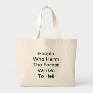 People Who Harm The Forest Will Go To Hell Tote Bags