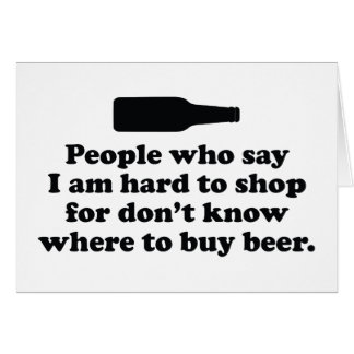 People Who Say I Am Hard To Shop For Don't Know Wh Card