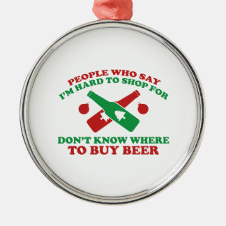 People Who Say I Am Hard To Shop For Don't Know Wh Round Metal Christmas Ornament