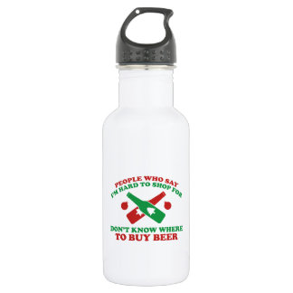 People Who Say I Am Hard To Shop For Don't Know Wh 18oz Water Bottle