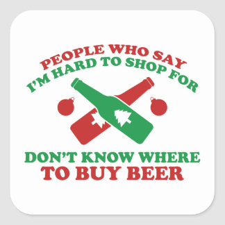 People Who Say I Am Hard To Shop For Don't Know Wh Square Sticker