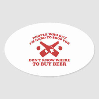 People Who Say I Am Hard To Shop For Don't Know Wh Oval Sticker