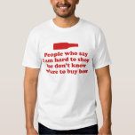People Who Say I Am Hard To Shop For Don't Know Wh Tee Shirt