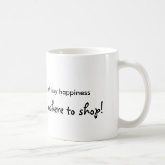 People who say you can't buy happiness... classic white coffee mug