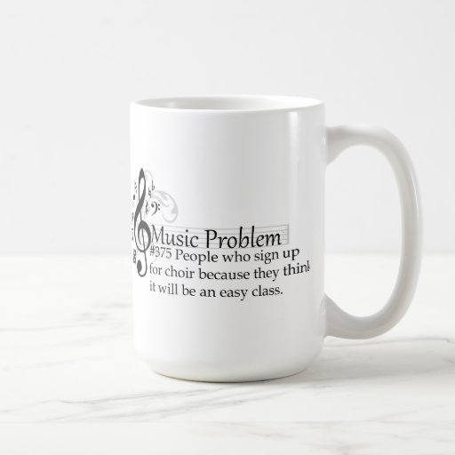 People who sign up for choir because they think coffee mugs