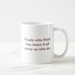 People who thinkthey know it allannoy us who do... coffee mug