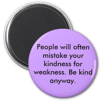 People will often mistake your kindness for wea... magnet