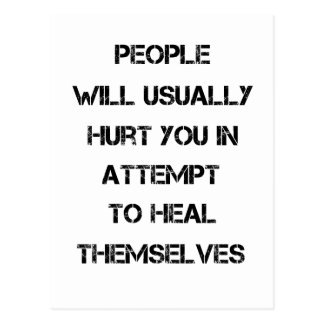 people will usually hurt you in attempt to heal postcard