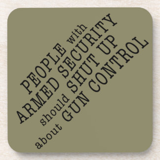 People with armed security should shut up beverage coaster