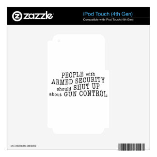 People with armed security should shut up iPod touch 4G skins