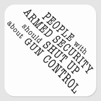 People with armed security should shut up square sticker