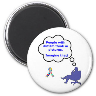 People with Autism think in pictures 2 Inch Round Magnet