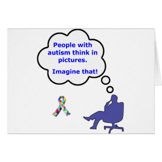 People with Autism think in pictures Card