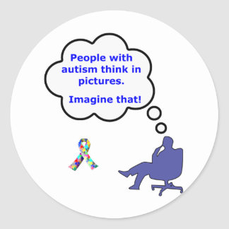 People with Autism think in pictures Classic Round Sticker